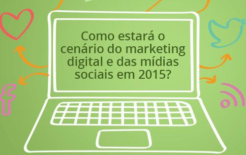 Opinião: como encarar Mídias Sociais e Marketing digital em 2015