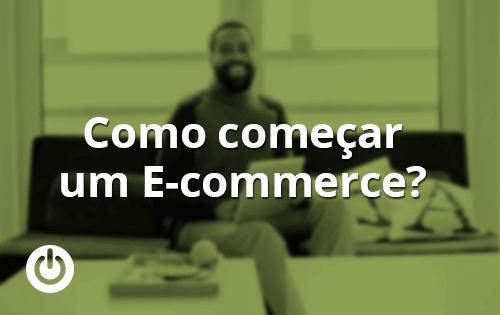 Como começar um e-commerce?