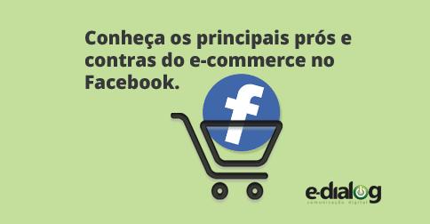 Saiba quais são os principais prós e contras do e-commerce no Facebook