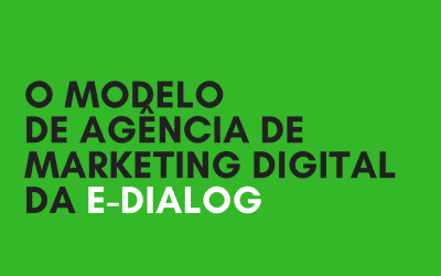 Agência de Marketing Digital: como é o modelo da E-Dialog