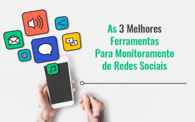 As 3 Melhores Ferramentas Para Monitoramento de Redes Sociais