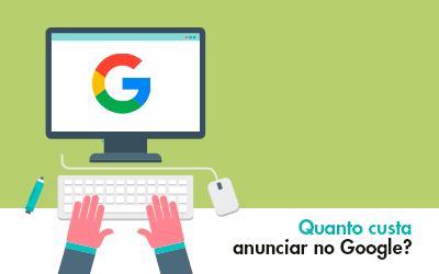 Quanto custa anunciar no Google?
