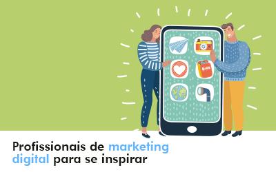 10 profissionais de Marketing Digital para se inspirar