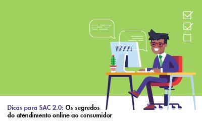 Dicas para SAC 2.0: Os segredos do atendimento online ao consumidor
