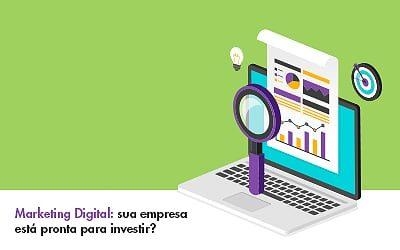 Investimento em Marketing Digital: sua empresa está pronta para isso?